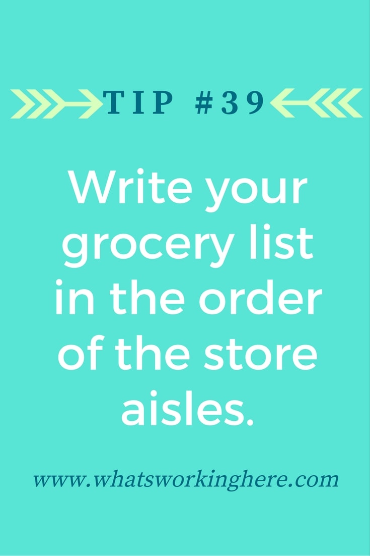 Tip #39- Write your grocery list in the order of the store aisles