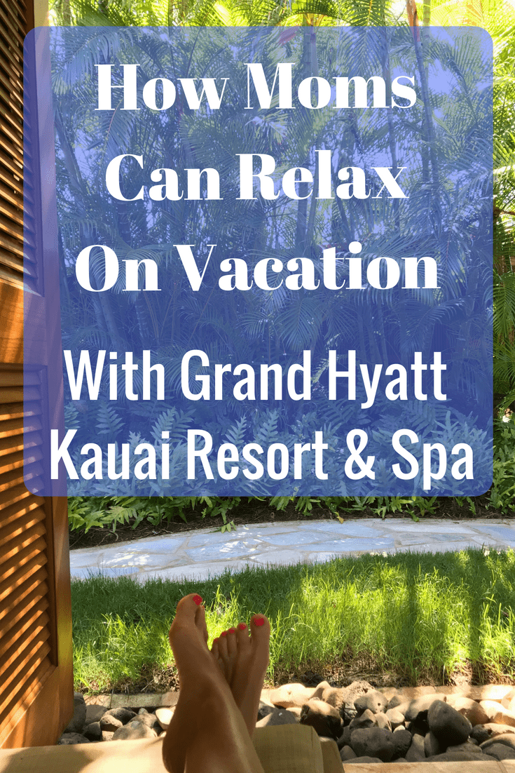 How Moms Can Relax On Vacation with Grand Hyatt Kauai Resort & Spa
