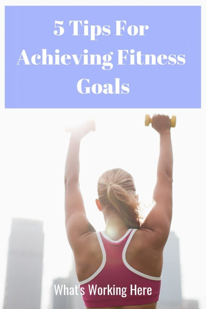 5 Tips for Achieving Fitness Goals - simple steps to help you feel your best