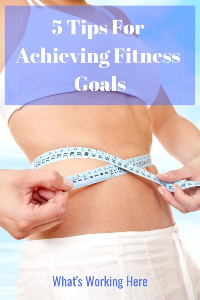 5 Tips for Achieving Fitness Goals