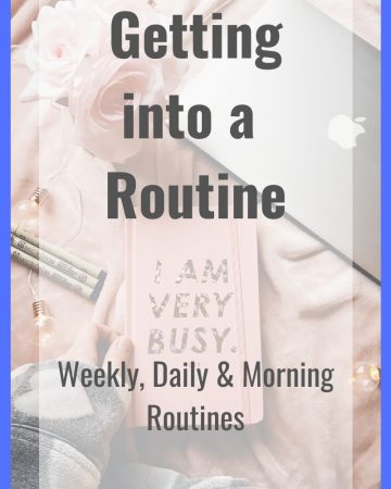 Getting into a Routine- Weekly, Daily & Morning Routines