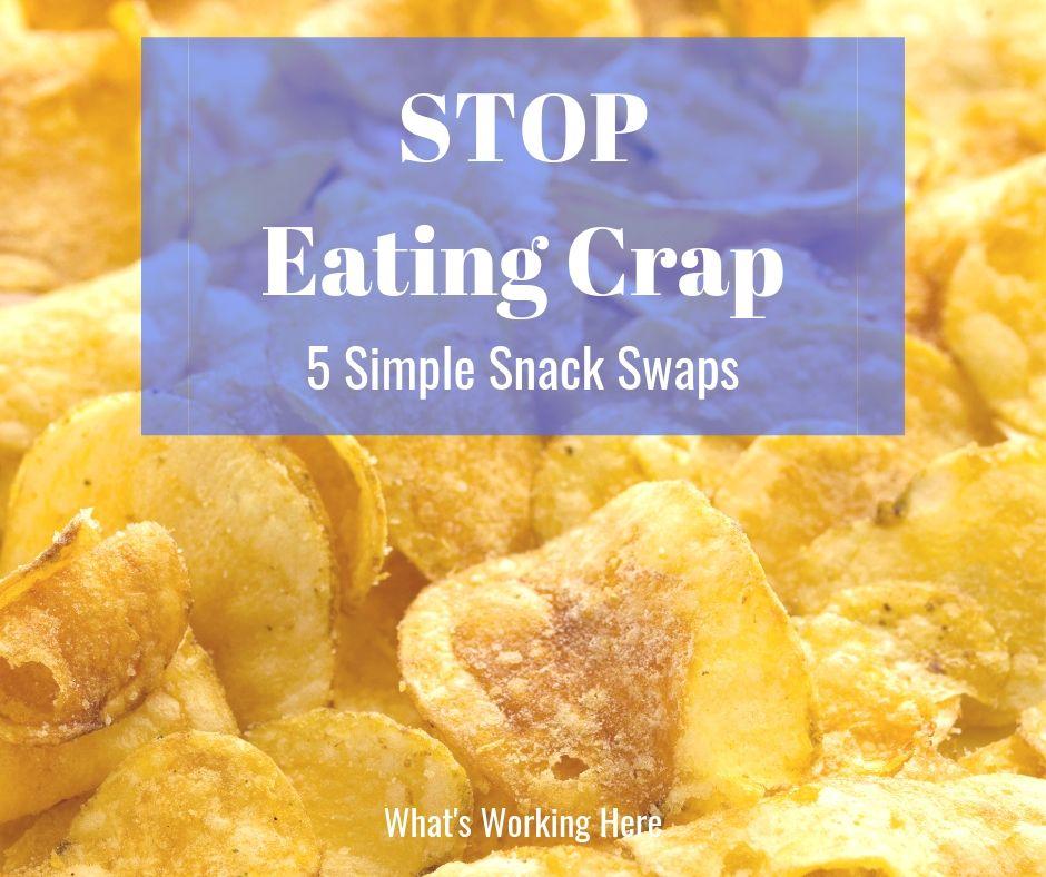 Stop Eating Crap- 5 simple snack swaps