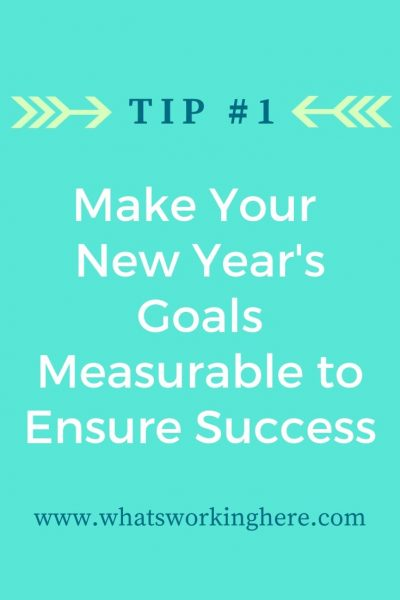 Tip #1- Make Your New Year's Goals Measurable to Ensure Success