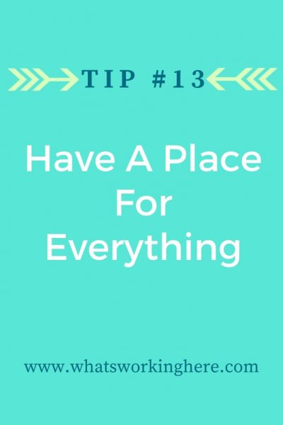 Tip #13- Have a place for everything