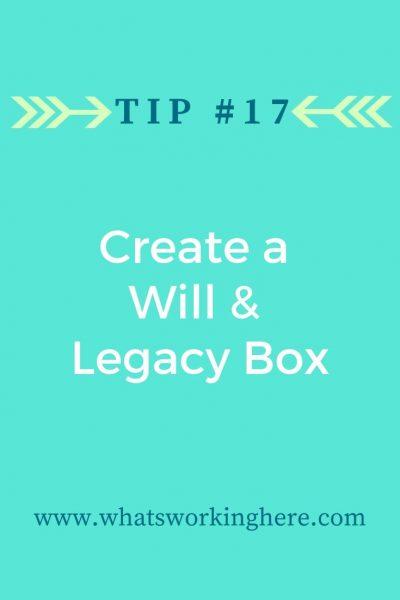 Tip #17- Create a Will & Legacy Box