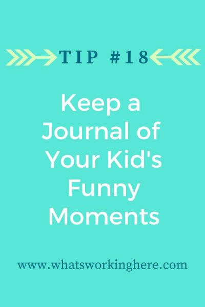 Tip #18- Keep a journal of your kid's funny moments