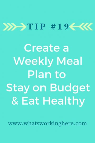 Tip #19- Create a weekly meal plan to stay on budget & eat healthy