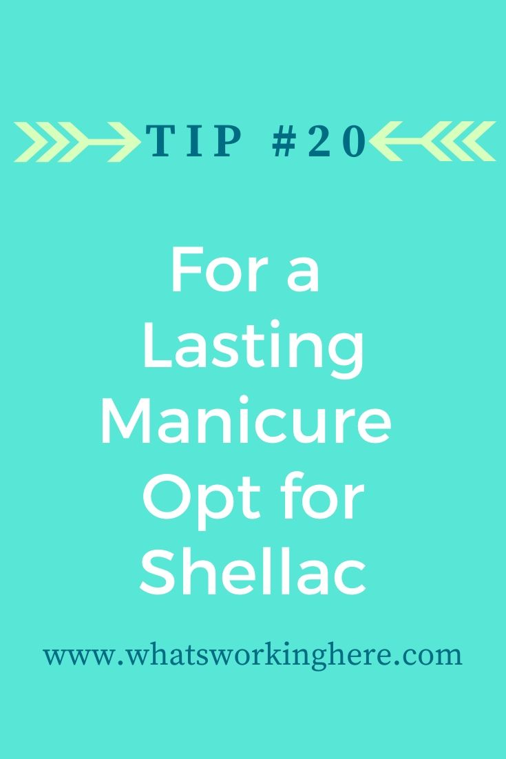 Tip #20- For a lasting manicure opt for shellac
