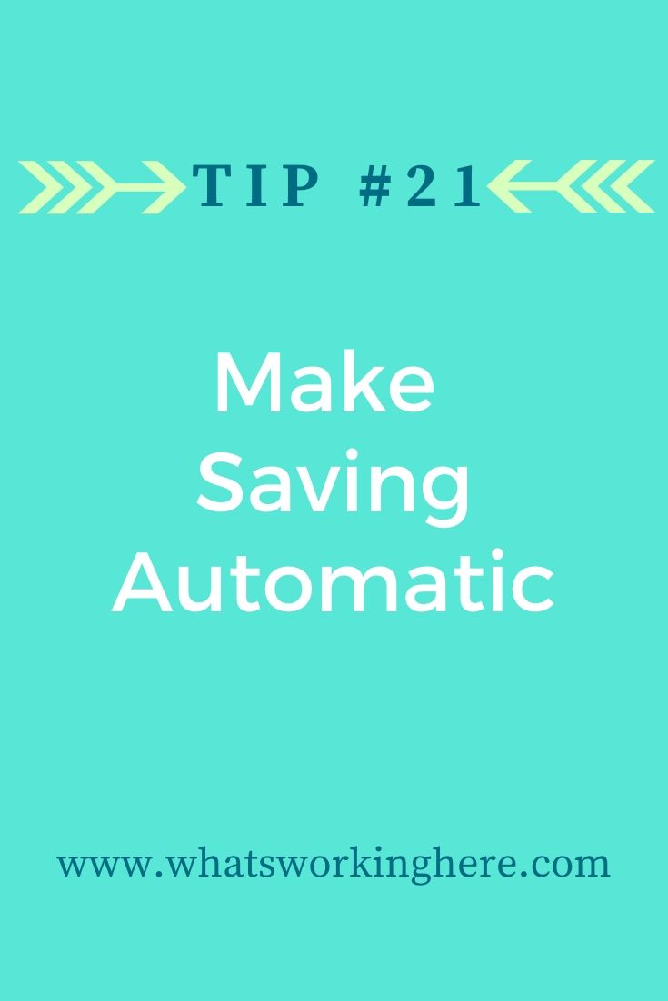 Tip #21- Make Saving Automatic