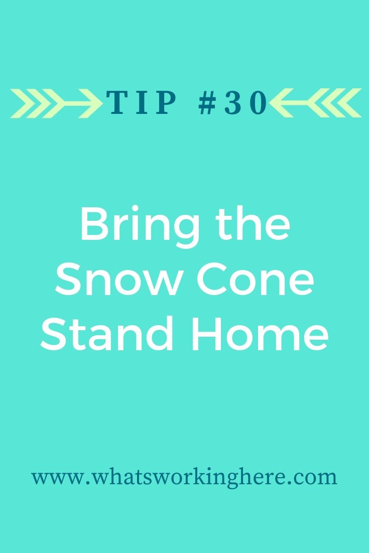 Tip #30- Bring The Snowcone Stand Home