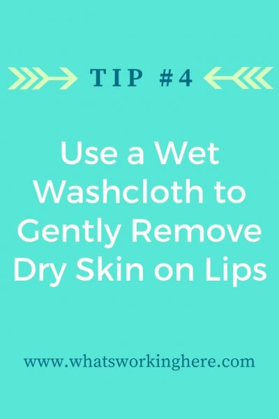 Tip #4- Use a Wet Washcloth to Gently Remove Dry Skin On Lips